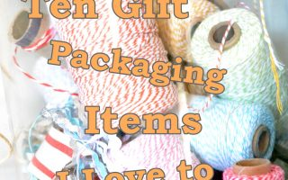 Ten Gift Packaging Items I Love to Have on Hand